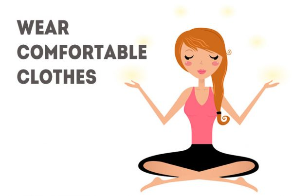 wear comfortable clothes