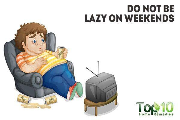 do not be lazy on weekends