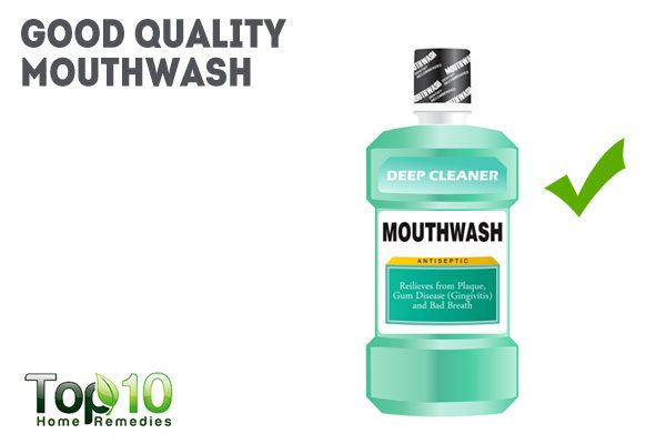 use good quality mouthwash