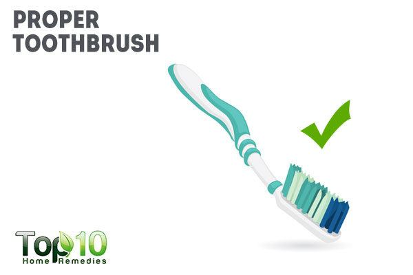 use proper toothbrush