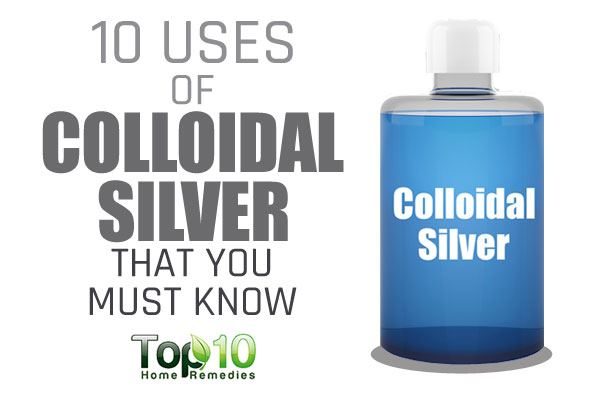 10 Uses Of Colloidal Silver That You Must Know Top 10