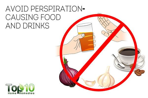 Avoid perspiration causing foods and drinks